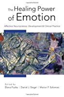 The Healing Power of Emotion: Affective Neuroscience, Development & Clinical Practice