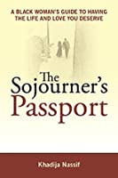 The Sojourner's Passport A Black Woman's Guide To Having The Life And Love You Deserve