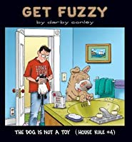 Dog Is Not a Toy: House Rule #4 (Get Fuzzy)