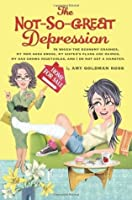 The Not-So-Great Depression: In which the economy crashes, my mom goes broke, my sister's plans are ruined, my dad grows vegetables, and I do not get a hamster