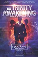 The Trinity Awakening (Seckry Sequence, #2)