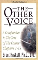 The Other Voice: A Companion to the Text of The Course Chapters 1-15 (Miracles Studies Book)