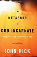 The Metaphor of God Incarnate: Christology in a Pluralistic Age