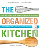 The Organized Kitchen: Keep Your Kitchen Clean, Organized, and Full of Good Food and Save Time, Money, (and Your Sanity) Every Day!