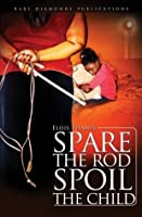 Spare the Rod Spoil the Child
