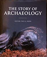The Story Of Archaeology: The 100 Great Discoveries