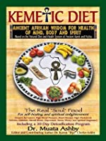 Kemetic Diet: Ancient African Wisdom for Health of Mind, Body and Spirit