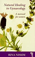 Natural Healing in Gynaecology: A Manual for Women (Pandora's Health)