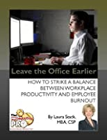 Leave the Office Earlier - How to Strike a Balance Between Workplace Productivity and Employee Burnout