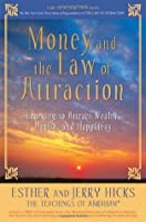Money, and the Law of Attraction: Learning to Attract Wealth, Health, and Happiness [with CD]
