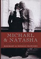 Michael And Natasha: The Life And Love Of The Last Tsar Of Russia