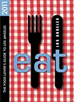 EAT: Los Angeles 2011: The Food Lover's Guide to Los Angeles (Eat Los Angeles: The Food Lovers Guide to Los Angeles)