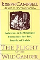 The Flight of the Wild Gander: Explorations in the Mythological Dimension