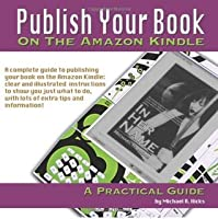 Publish Your Book On The Amazon Kindle: A Practical Guide