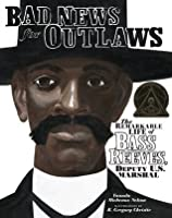 Bad News for Outlaws: The Remarkable Life of Bass Reeves, Deputy U.S. Marshal (Carolrhoda Picture Books)