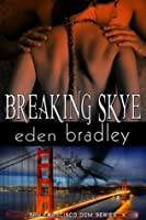Breaking Skye (San Francisco Dom, #2)
