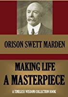 MAKING LIFE A MASTERPIECE (Timeless Wisdom Collection)
