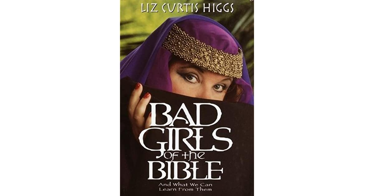 Bad Girls of the Bible: And What We Can Learn from Them ...