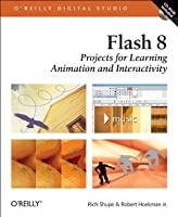 Flash 8: Projects for Learning Animation and Interactivity (O'Reilly Digital Studio)