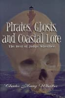 Pirates, Ghosts, and Coastal Lore: The Best of Judge Whedbee (Judge Whedbee Collection)