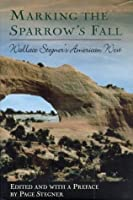 Marking the Sparrow's Fall: Wallace Stegner's American West