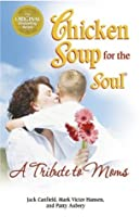Chicken Soup for the Soul A Tribute to Moms