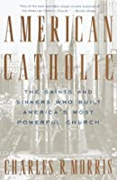 American Catholic: The Saints and Sinners Who Built America's Most Powerful Church (Vintage)