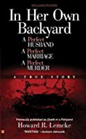 In Her Own Backyard: A Perfect Husband, A Perfect Marriage, A Perfect Murder