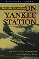 On Yankee Station: The Naval Air War over Vietnam (Bluejacket Books)
