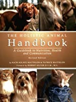 The Holistic Animal Handbook: A Guidebook to Nutrition, Health and Communication