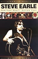 Steve Earle - Fearless Heart, Outlaw Poet: An Album-by-Album Portrait of Country-Rock's Outlaw Poet (Lives in Music)