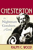 Chesterton: The Nightmare Goodness of God (The Making of the Christian Imagination)
