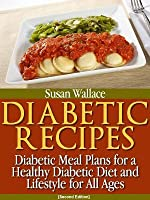 Diabetic Recipes [Second Edition]: Diabetic Meal Plans for a Healthy Diabetic Diet and Lifestyle for All Ages