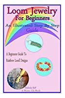 Loom Jewelry for Beginners: An Illustrated Step by Step Guide
