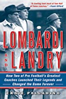 Lombardi and Landry: How Two of Pro Football's Greatest Coaches Launched Their Legends and Changed the Game Forever