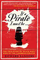 "If a Pirate I Must Be...: The True Story of ""Black Bart,"" King of the Caribbean Pirates"