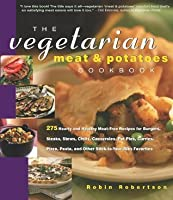 The Vegetarian Meat & Potatoes Cookbook: 275 Hearty and Healthy Meat-Free Recipes (Non)