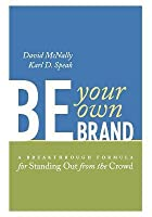 Be Your Own Brand (CL): A Breakthrough Formula for Standing Out from the Crowd (none)