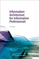 Information Architecture for Information Professionals