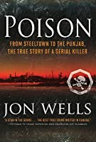 Poison: From Steeltown to the Punjab, The True Story of a Serial Killer