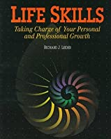 Life Skills: Taking Charge of Your Personal and Professional Growth