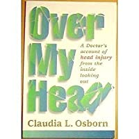 Over My Head: A Doctor's Account of Head Injury from the Inside Looking Out