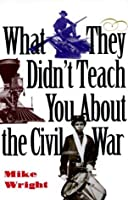 What They Didn't Teach You About the Civil War