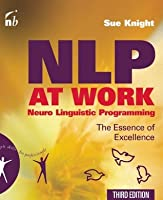 NLP at Work: The Essence of Excellence