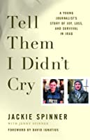 Tell Them I Didn't Cry: A Young Journalist's Story of Joy, Loss, and Survival in Iraq
