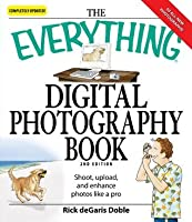 The Everything Digital Photography Book: Utilize the latest technology to take professional grade pictures (Everything®)