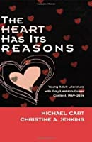 The Heart Has Its Reasons: Young Adult Literature with Gay/Lesbian/Queer Content, 1969-2004 (Scarecrow Studies in Young Adult Literature)
