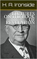 LECTURES ON THE BOOK OF REVELATION (Ironside's commentaries)