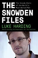 The Snowden Files: The Inside Story of the World's Most Wanted Man (Vintage)