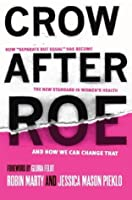 """Crow After Roe: How """"Separate But Equal"""" Has Become the New Standard In Women�s Health And How We Can Change That"""